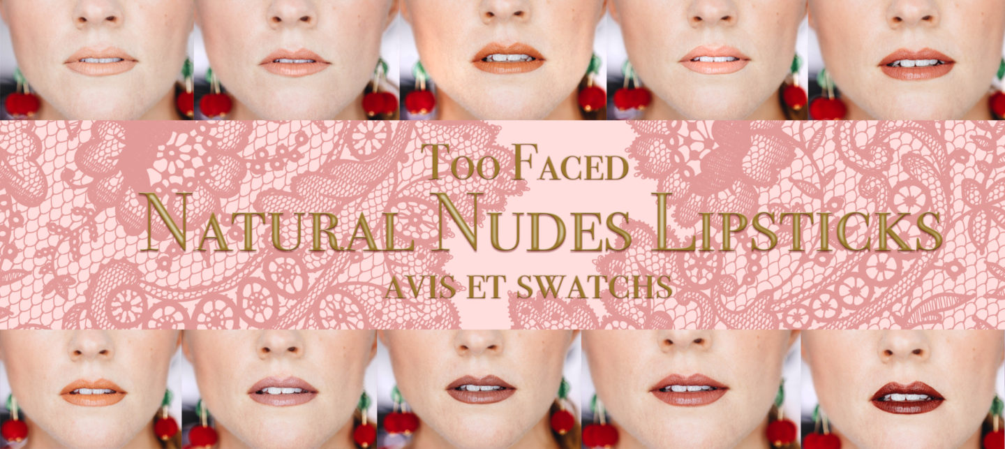 Natural Nudes Lipsticks Too Faced : review et swatchs